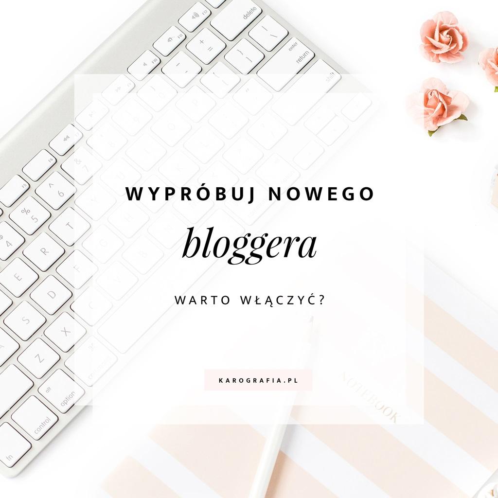 """""""Wypróbuj nowego bloggera"""" - kliknąć czy nie?"""