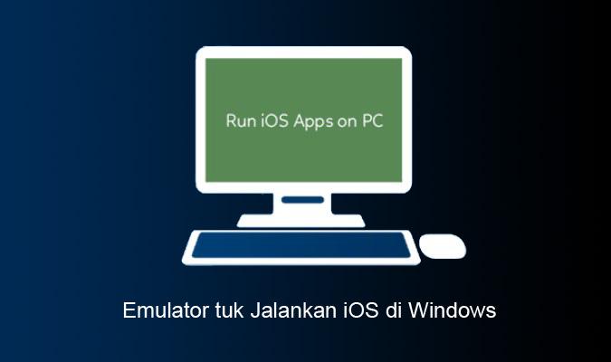 Emulator tuk Jalankan Aplikasi iOS di Laptop/PC