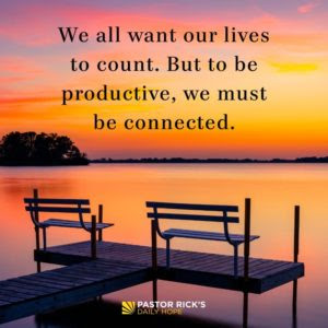 To Be Productive, You Must Be Connected by Rick Warren