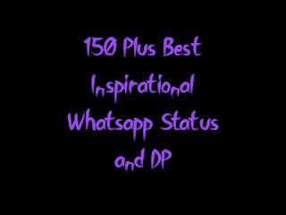 150 Plus Best Inspirational Whatsapp Status and DP