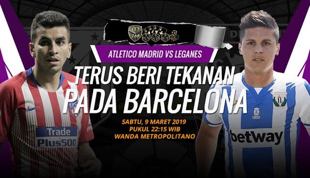 Prediksi Atletico Madrid Vs Leganes, Sabtu 09 Maret 2019 Pukul 22.15 WIB