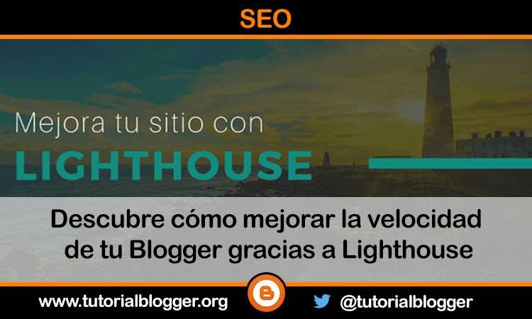 Mejora el desempeño en móviles de tu Blogger gracias a Lighthouse