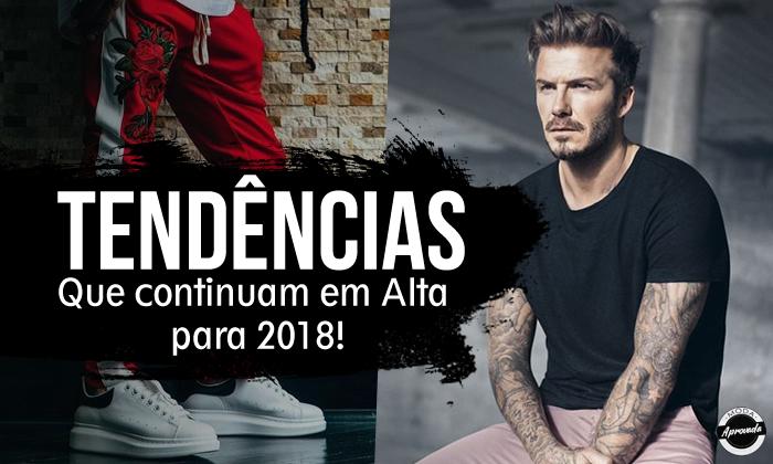 Tendências Masculina que Continuam em Alta para 2018!