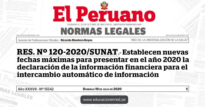 RES. Nº 120-2020/SUNAT.- Establecen nuevas fechas máximas para presentar en el año 2020 la declaración de la información financiera para el intercambio automático de información