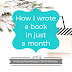 Writing Wednesdays: How I wrote a book in just a month