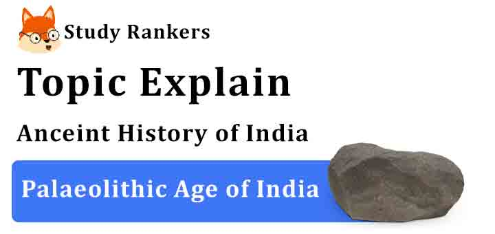 Palaeolithic Age of India - Ancient History of India