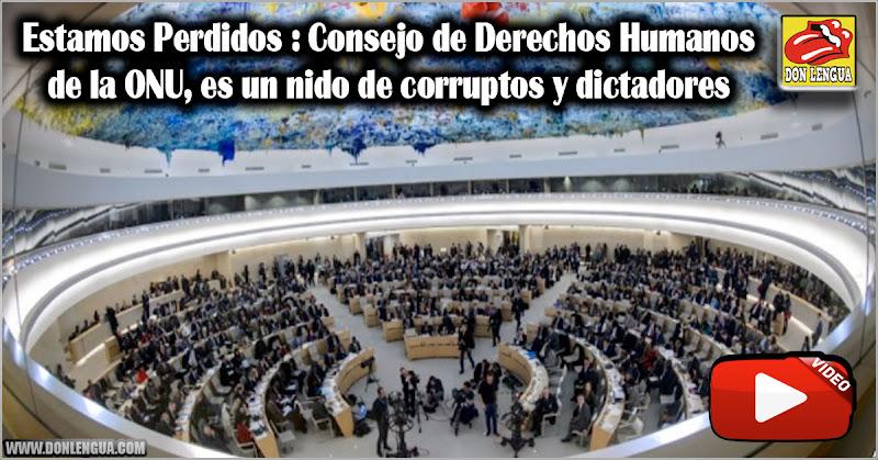 Estamos Perdidos : Consejo de Derechos Humanos de la ONU es un nido de corruptos y dictadores