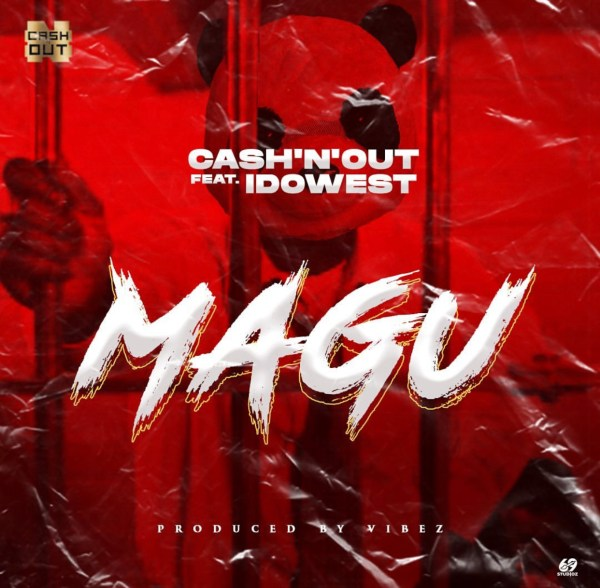 [Mp3] Cash'N'Out Ft Idowest – Magu