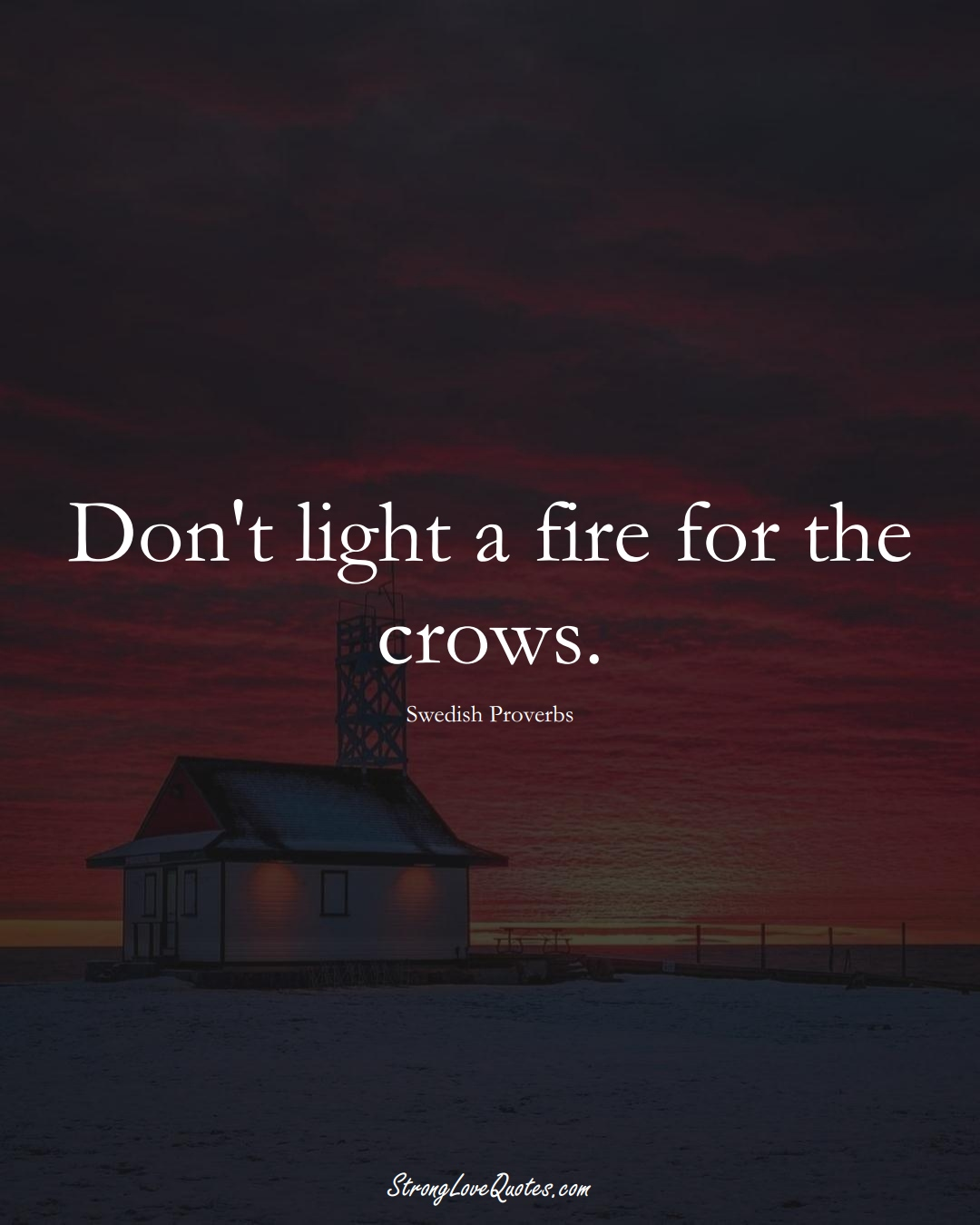 Don't light a fire for the crows. (Swedish Sayings);  #EuropeanSayings