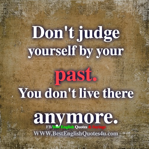 Quotes Don T Judge: Don't Judge Yourself By Your Past.