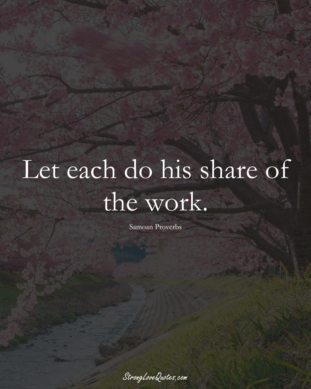 Let each do his share of the work. (Samoan Sayings);  #AustralianSayings