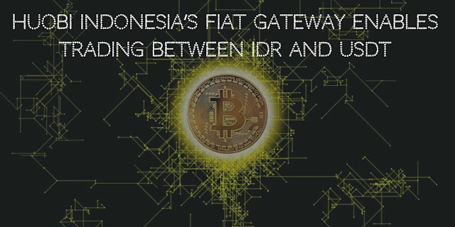 Huobi Indonesia's fiat gateway enables trading between IDR and USDT