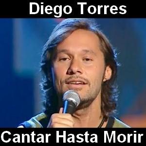 Diego Torres - Cantar Hasta Morir