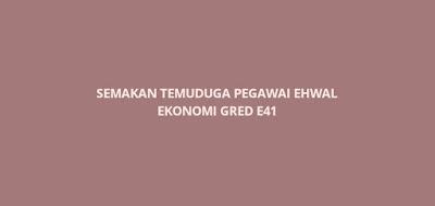 Semakan Temuduga Pegawai Ehwal Ekonomi E41