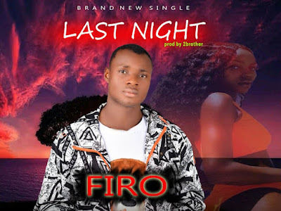 DOWNLOAD MUSIC:- Firo_ Last night
