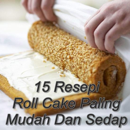6 RESEPI ROLL CAKE YANG PALING SEDAP DAN WAJIB CUBA - KEK GULUNG YANG PALING SENANG DIBUAT