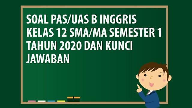 Soal PAS/UAS Bahasa Inggris Kelas 12 SMA/MA Semester 1 Tahun 2020