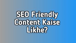 SEO Friendly Content Kaise Likhe