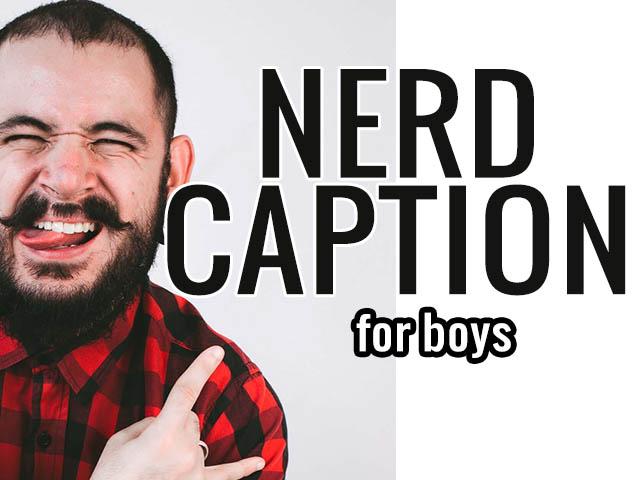 Nerdy Captions for Instagram for Boys