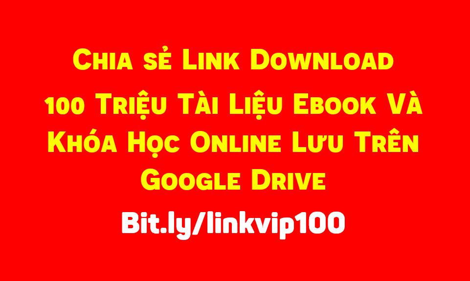Get Link Vip Chia sẻ Link Download 100 triệu tài liệu ebook và Khóa Học Online lưu trên Google Drive Fshare bit.ly/linkvip100
