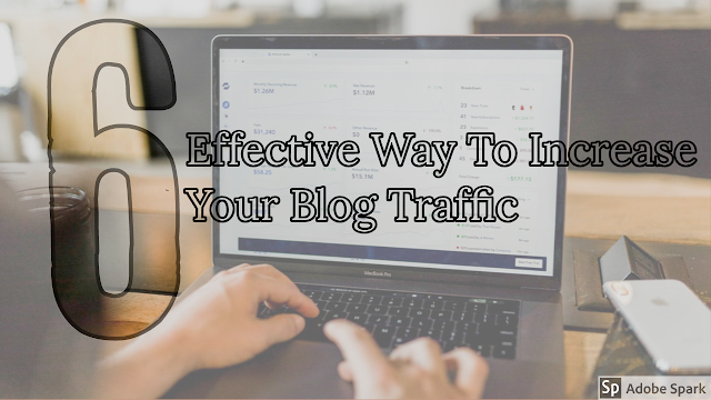 6 Effective Way To Increase Your Blog Traffic