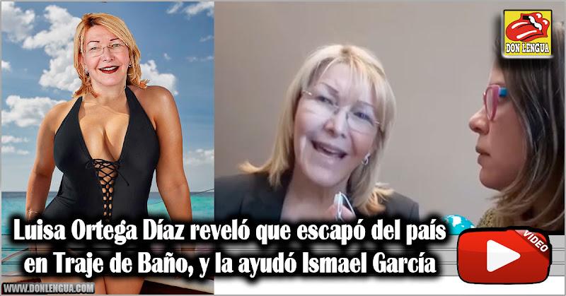 Luisa Ortega Díaz reveló que escapó del país en Traje de Baño y la ayudó Ismael García