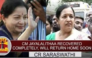 Tamil Nadu CM Jayalalithaa recovered completely, will return home soon – CR Saraswathi | Thanthi Tv