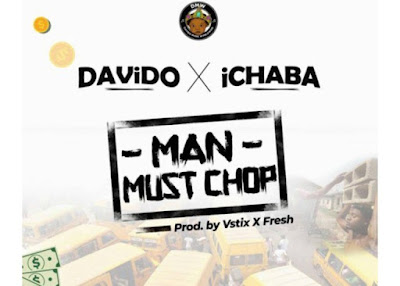Ichaba feat. Davido – Man Must Chop (2018) [Download]