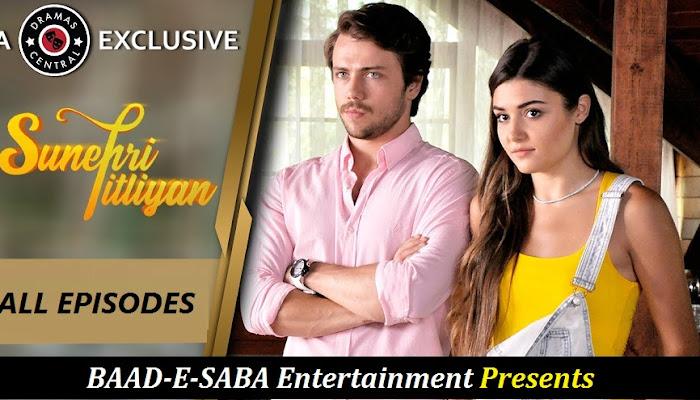 BAAD-E-SABA Entertainment Presents - Turkish Drama Serial Sunehri Titliyan All Episodes In HD