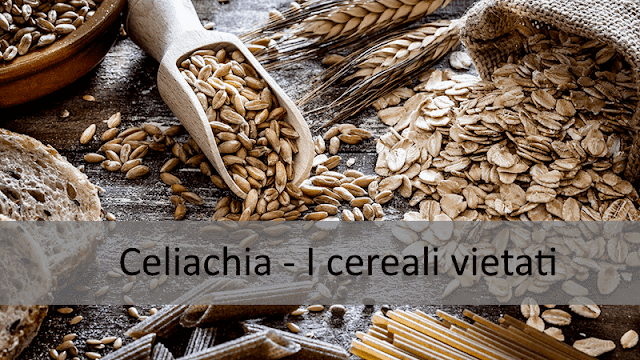 Celiachia: I cereali vietati