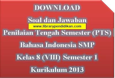 Soal dan Jawaban Penilaian Tengah Semester (PTS) Bahasa Indonesia SMP Kelas 8 (VIII) Semester 1 Kurikulum 2013, www.librarypendidikan.com