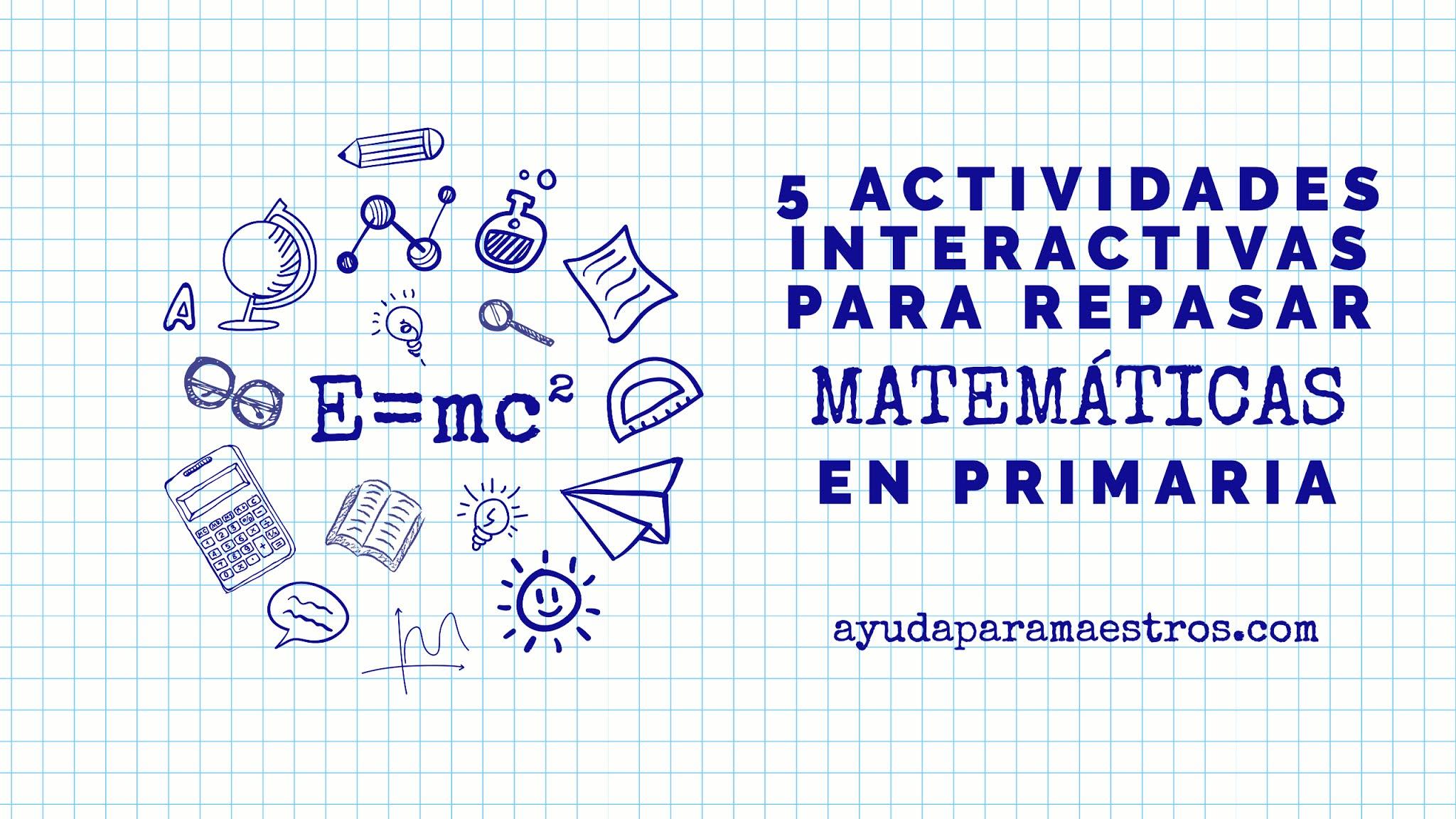 Ayuda Para Maestros 5 Actividades Interactivas Para Repasar El área De Matemáticas En Primaria