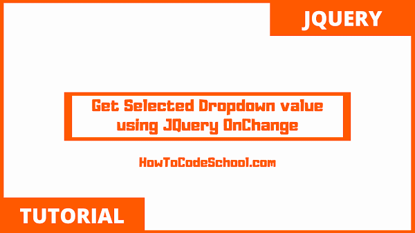 Get Selected Dropdown value using JQuery OnChange