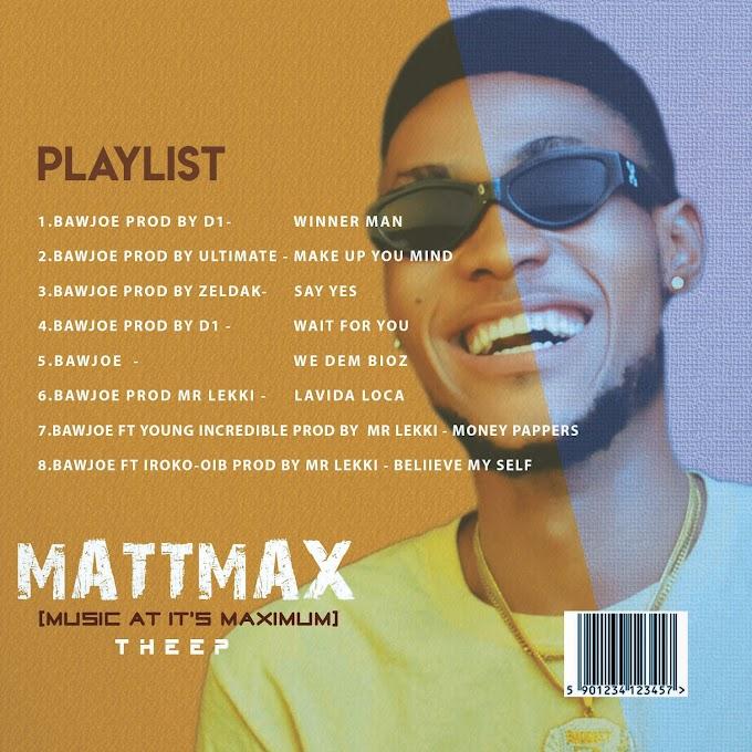 [Music] BawJoe Mattmax (Music at it maximum) Ep