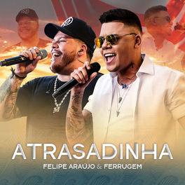 Baixar Atrasadinha - Felipe Araújo e Ferrugem Mp3