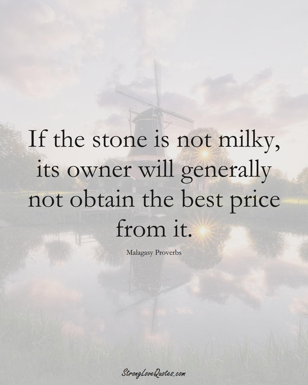 If the stone is not milky, its owner will generally not obtain the best price from it. (Malagasy Sayings);  #AfricanSayings