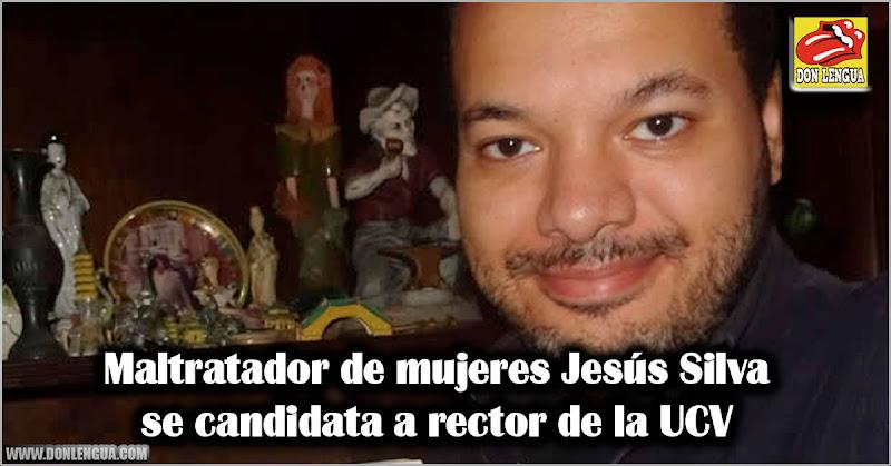 Maltratador de mujeres Jesús Silva se candidata a rector de la UCV