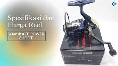 Spesifikasi dan Harga Reel Kamikaze Power Shoot