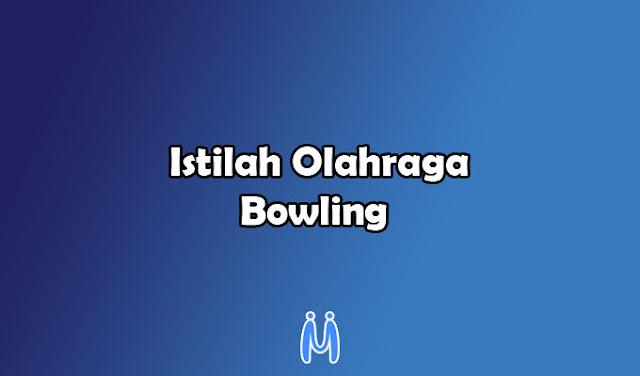 Istilah-istilah dalam Olahraga Bowling