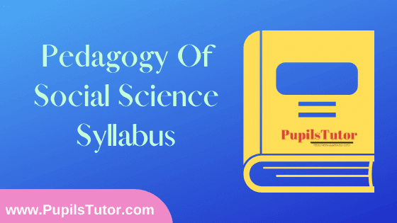 Pedagogy of Social Science Syllabus, Course Content, Unit Wise Topics And Suggested Books For B.Ed 1st And 2nd Year And All The 4 Semesters In English Free Download PDF