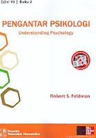 Judul Buku : Pengantar Psikologi – Understanding Psychology Edisi 10 Buku 2 Pengarang : Robert S. Feldman Penerbit : Salemba Humanika