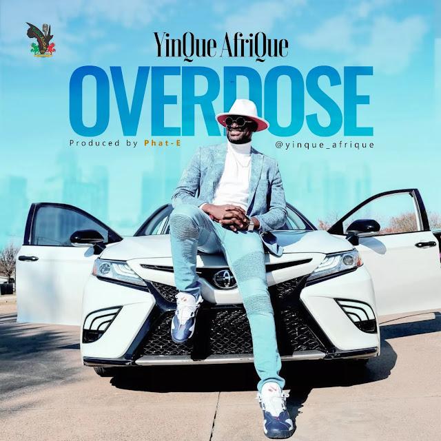 Audio + Video: YinQue AfriQue – Overdose