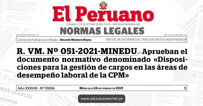 R. VM. Nº 051-2021-MINEDU.- Aprueban el documento normativo denominado «Disposiciones para la gestión de cargos en las áreas de desempeño laboral de la Carrera Pública Magisterial»
