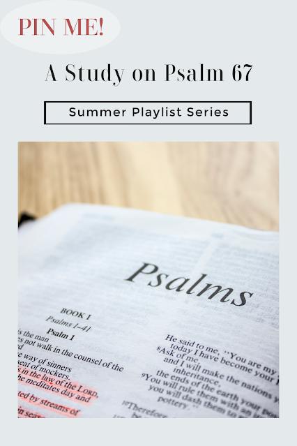 A Study on Psalm 67 Summer Playlist Series