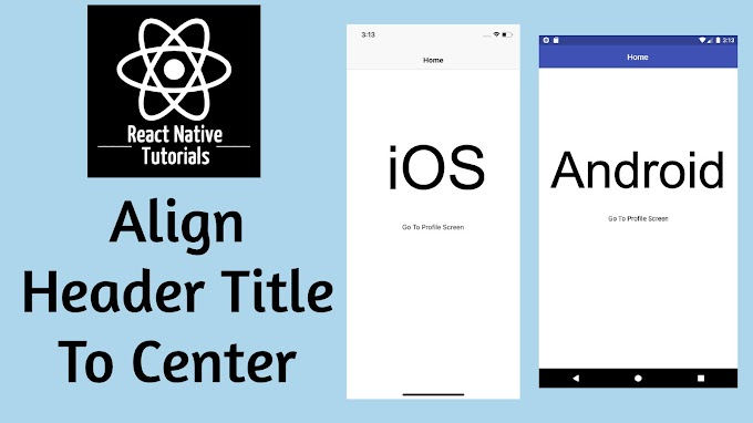 How To Center Header Title In React Native?