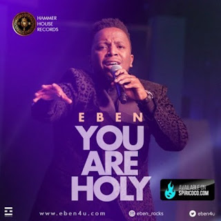 Music: Eben – You Are Holy (Free download)