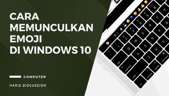 Cara Memunculkan Emoji Windows 10