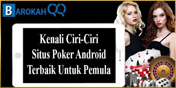 Kenali Ciri-Ciri Situs Poker Android Terbaik Untuk Pemula