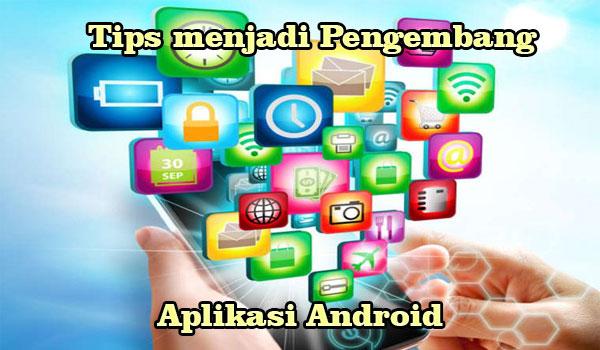 Tips untuk menjadi Pengembang Aplikasi Android