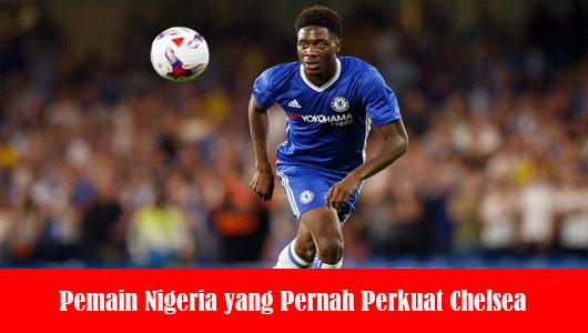 Pemain Nigeria yang Pernah Perkuat Chelsea